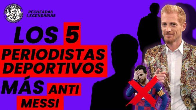 Los 5 Periodistas deportivos más anti messi