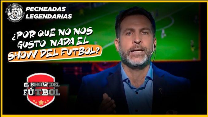 Pecheadas Legendarias - Por qué no nos gusto nada el Show del Futbol 2021